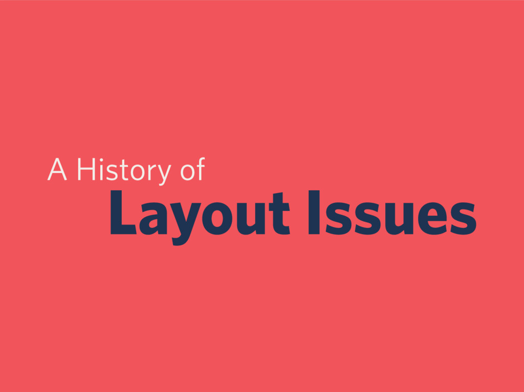 A History of Layout Issues