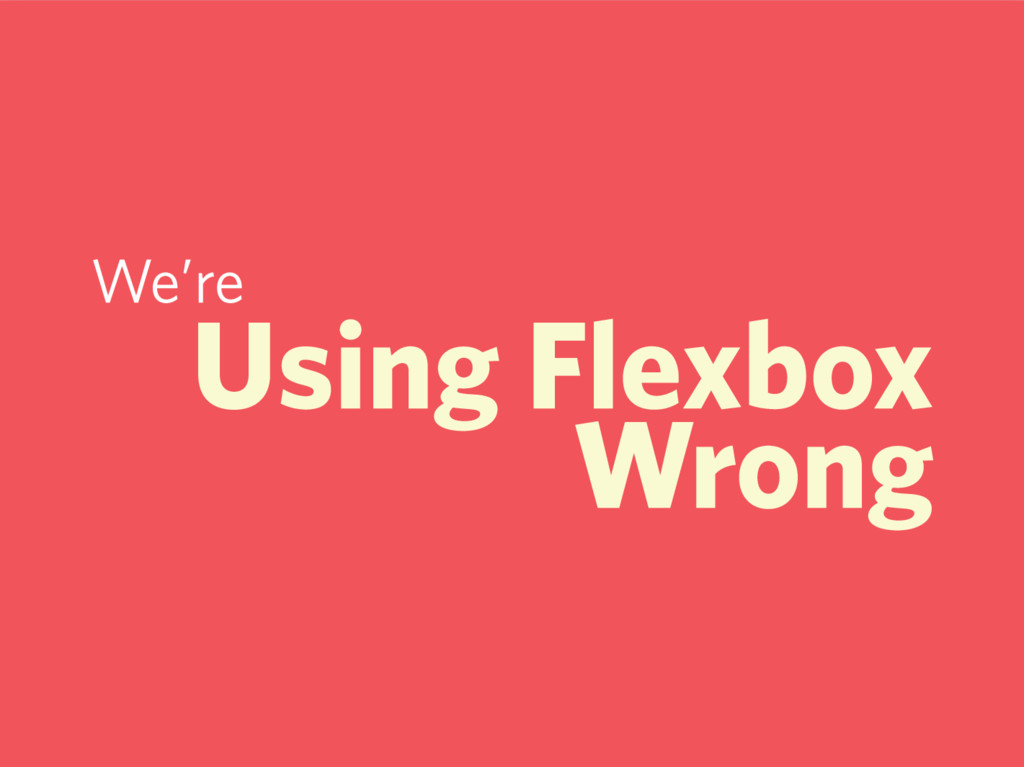 We're Using Flexbox Wrong