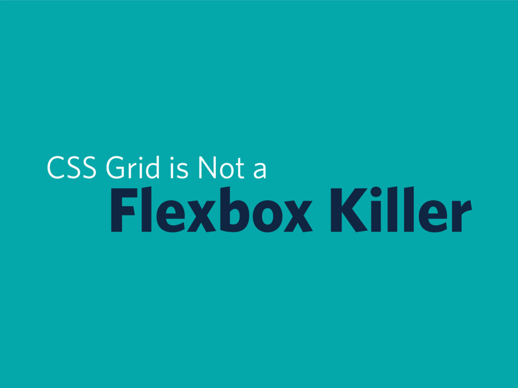 CSS Grid is Not a Flexbox Killer