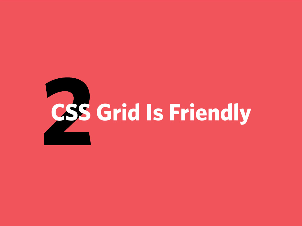 2 CSS Grid Is Friendly