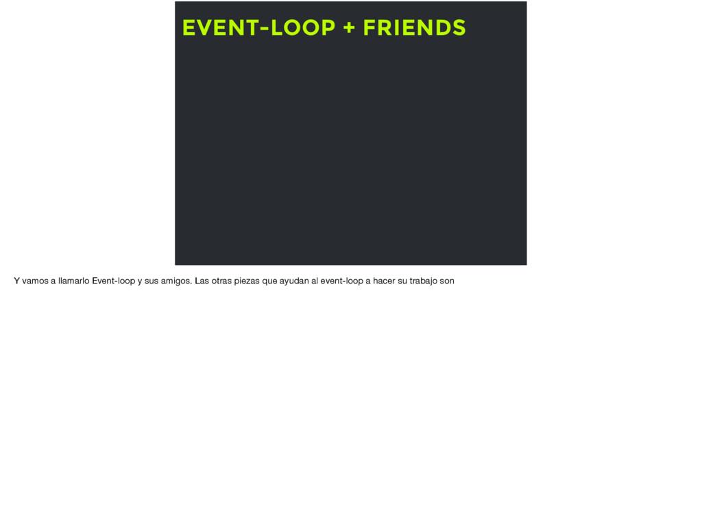 EVENT-LOOP + FRIENDS Y vamos a llamarlo Event-l...