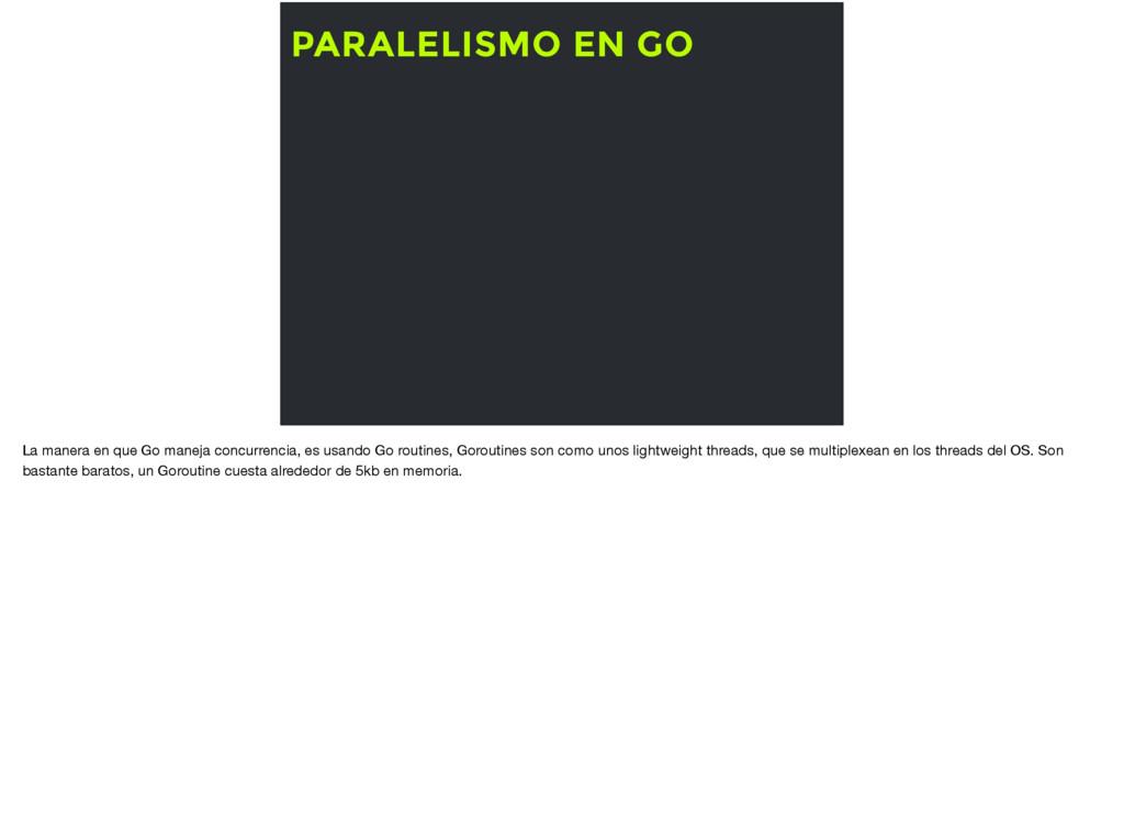PARALELISMO EN GO La manera en que Go maneja co...