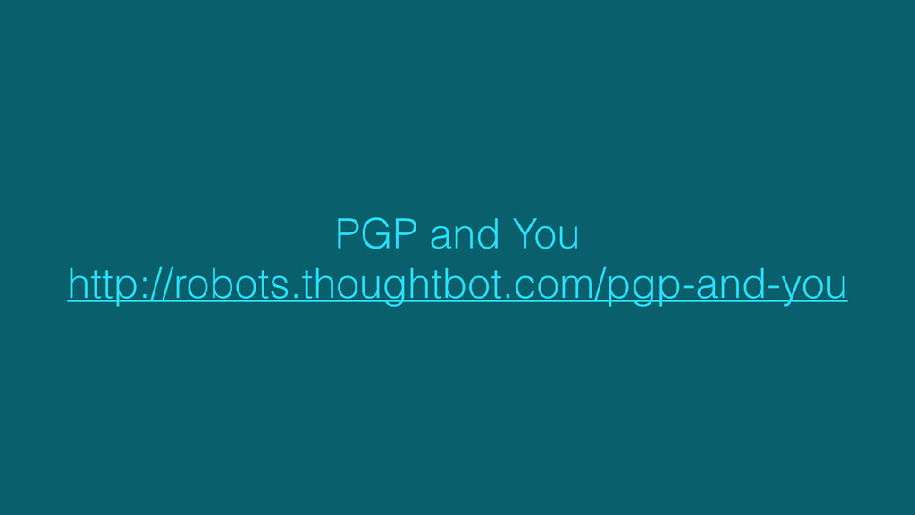 PGP and You http://robots.thoughtbot.com/pgp-an...