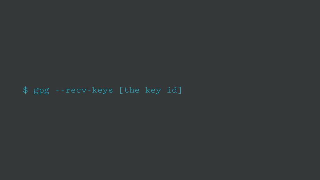$ gpg --recv-keys [the key id]