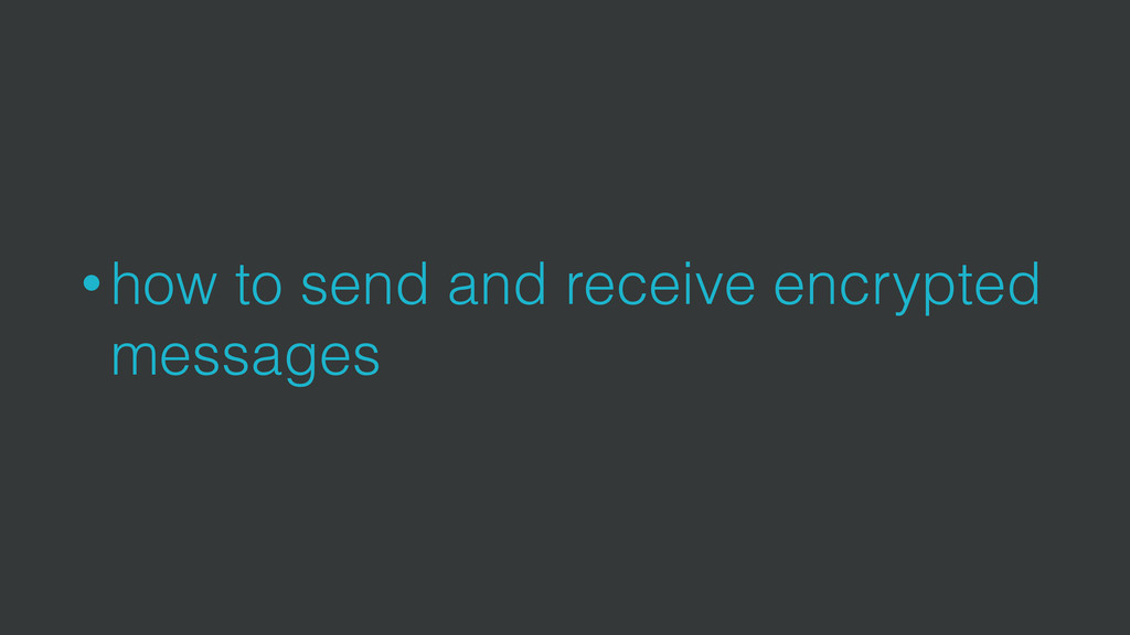 • how to send and receive encrypted messages