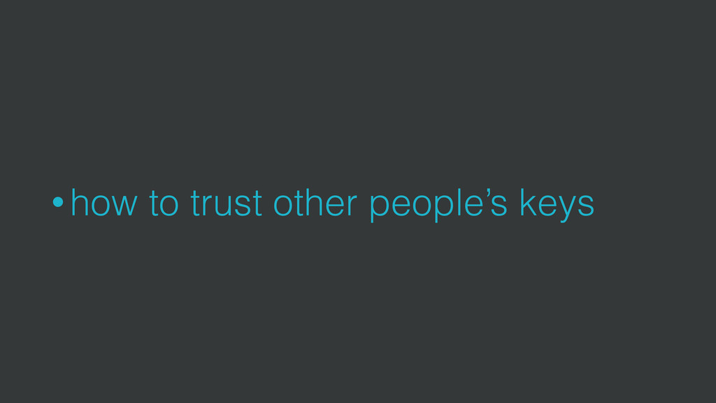 • how to trust other people's keys