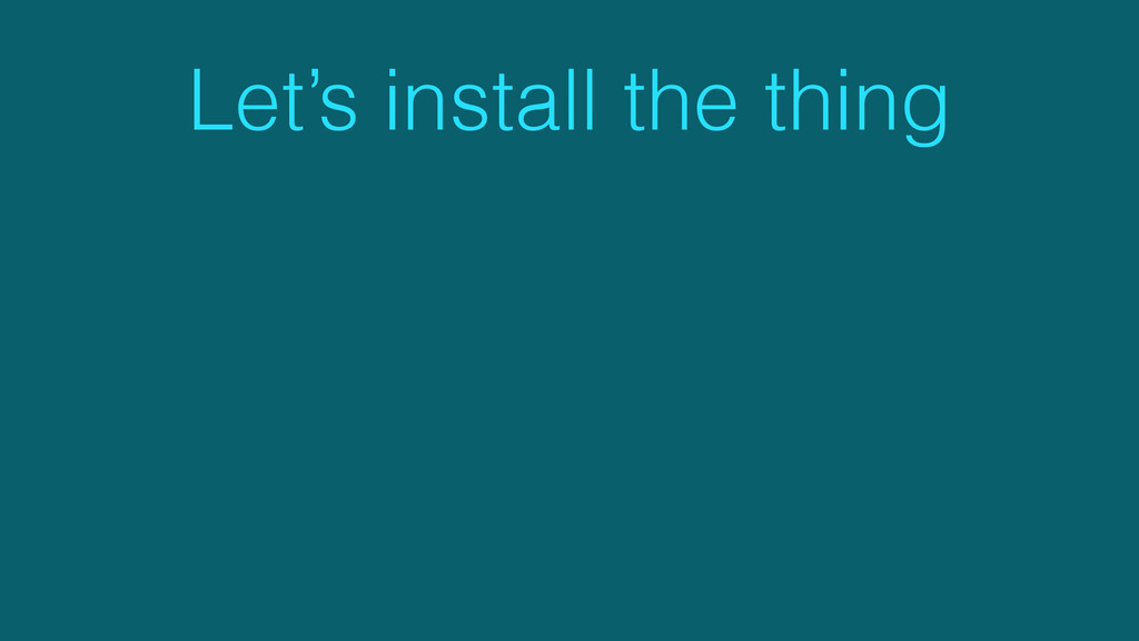 Let's install the thing