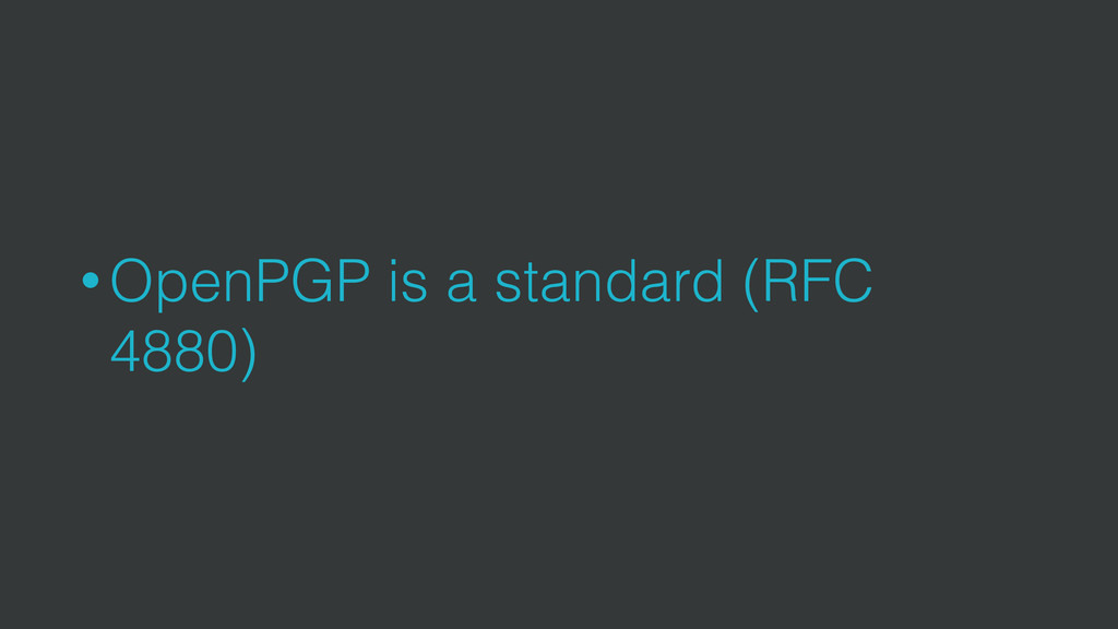 • OpenPGP is a standard (RFC 4880)