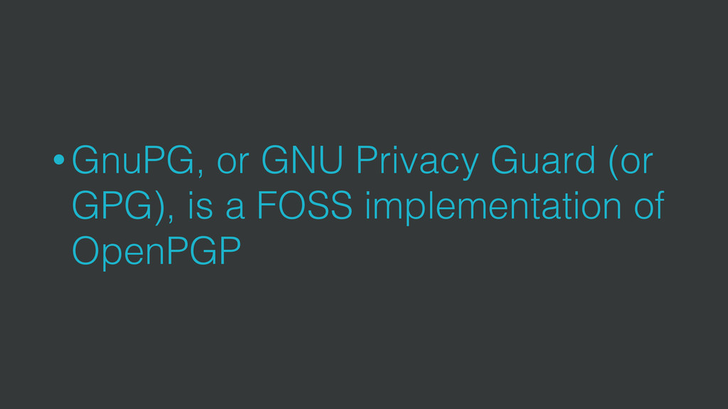 • GnuPG, or GNU Privacy Guard (or GPG), is a FO...