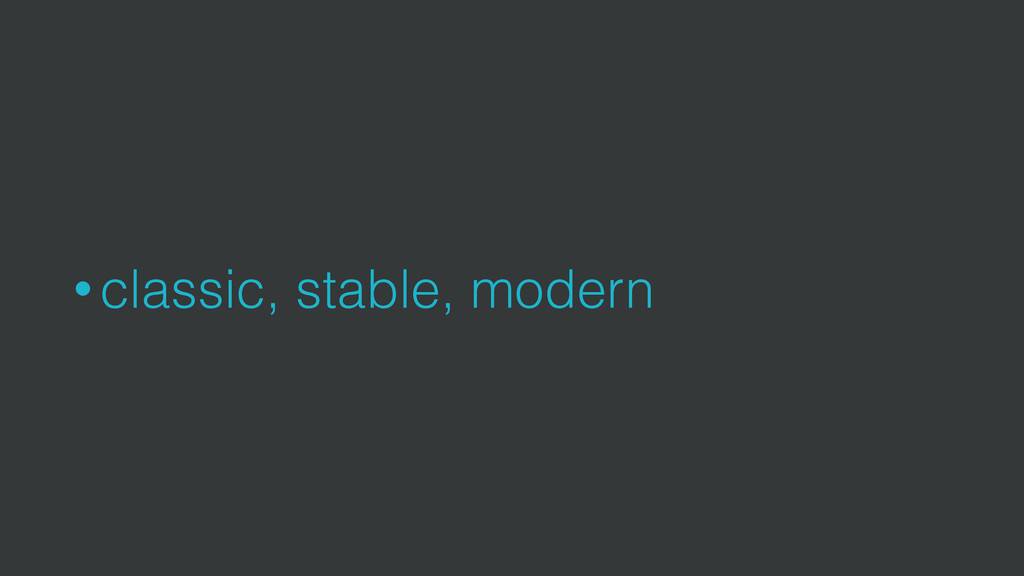 • classic, stable, modern