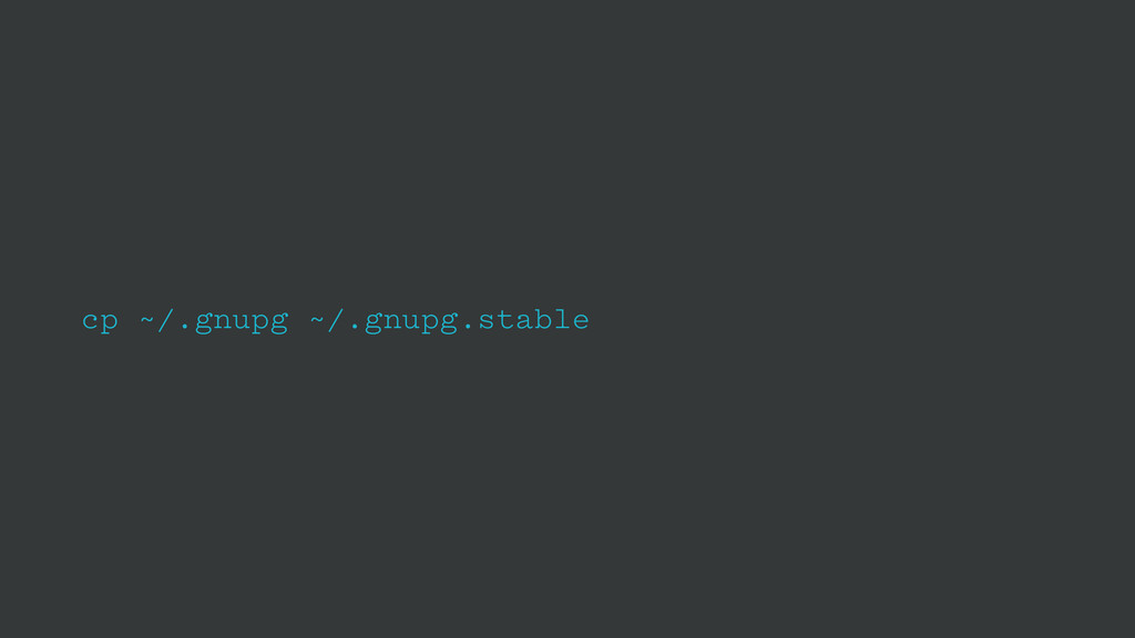 cp ~/.gnupg ~/.gnupg.stable