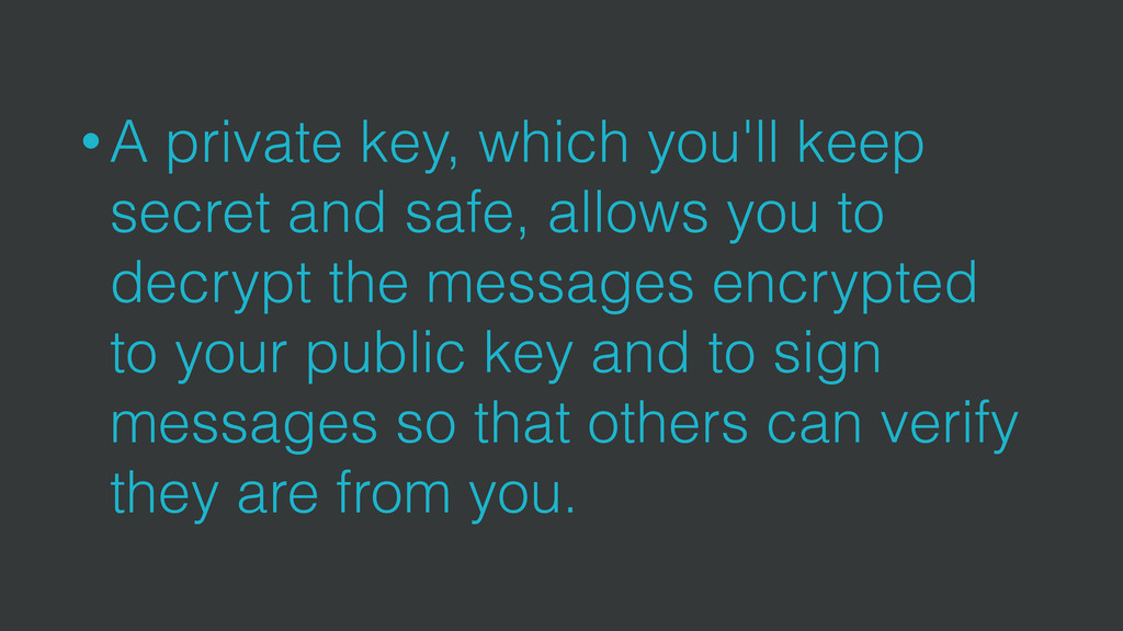 • A private key, which you'll keep secret and s...