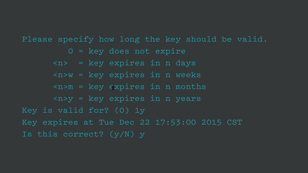 Please specify how long the key should be valid...
