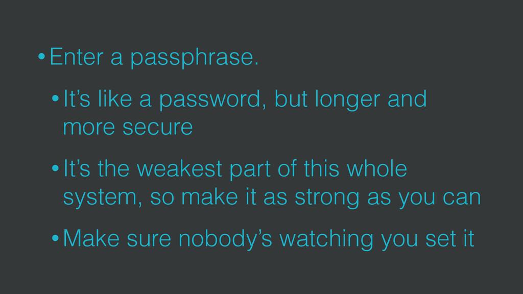 • Enter a passphrase. • It's like a password, b...