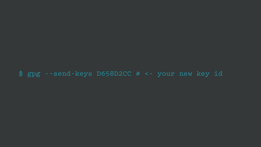 $ gpg --send-keys D658D2CC # <- your new key id