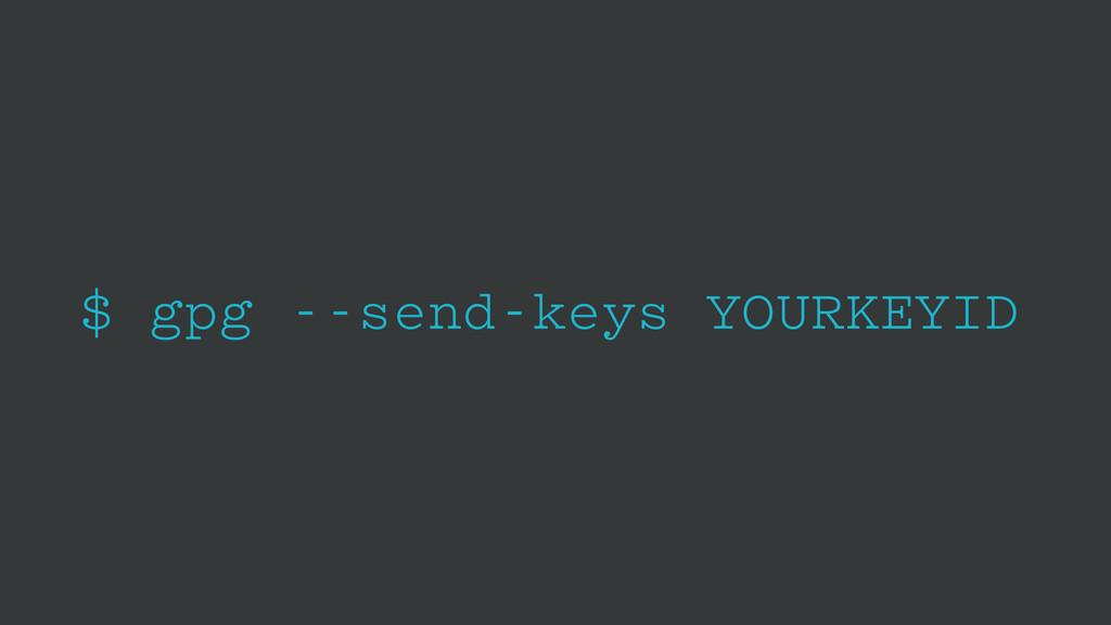 $ gpg --send-keys YOURKEYID
