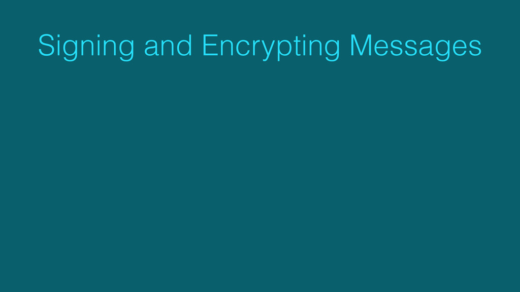 Signing and Encrypting Messages