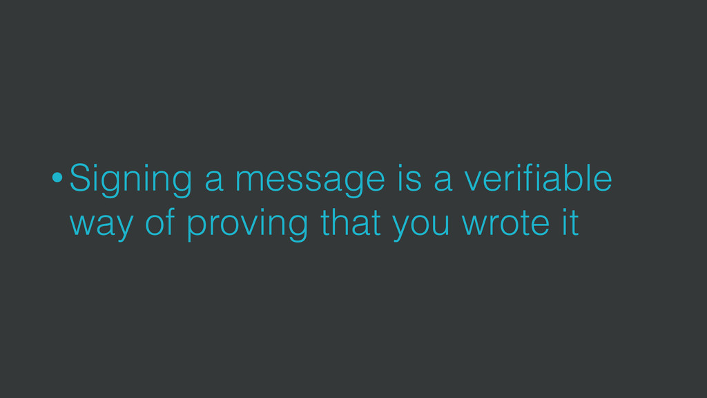 • Signing a message is a verifiable way of provi...
