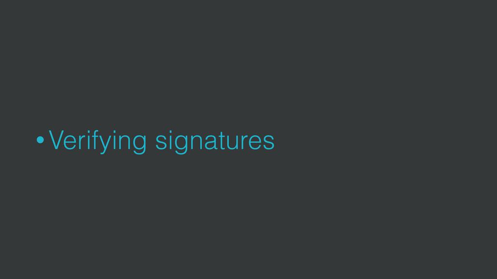 • Verifying signatures