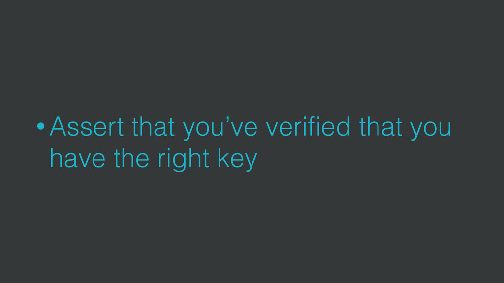 • Assert that you've verified that you have the ...
