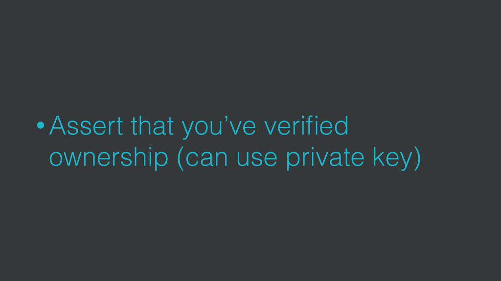 • Assert that you've verified ownership (can use...