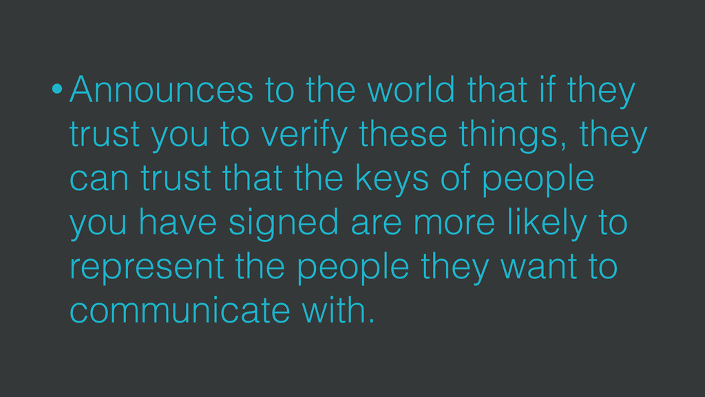 • Announces to the world that if they trust you...
