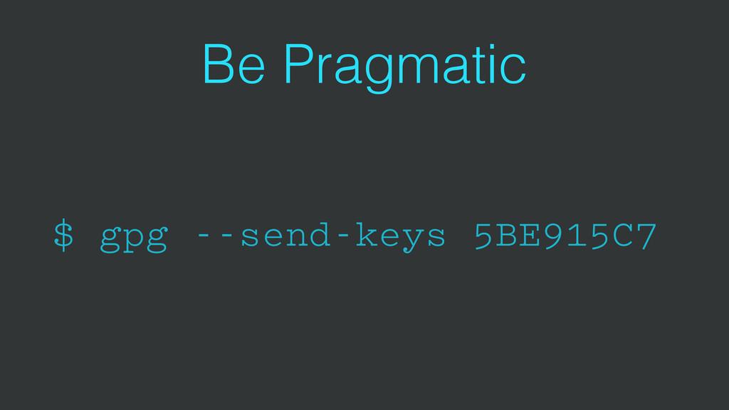 Be Pragmatic $ gpg --send-keys 5BE915C7