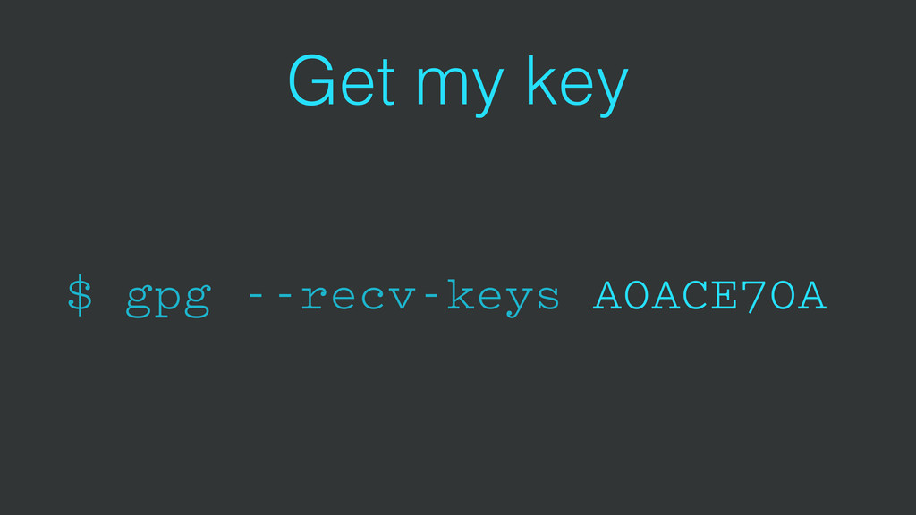 Get my key $ gpg --recv-keys A0ACE70A