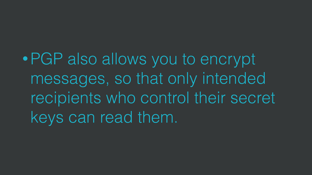 • PGP also allows you to encrypt messages, so t...