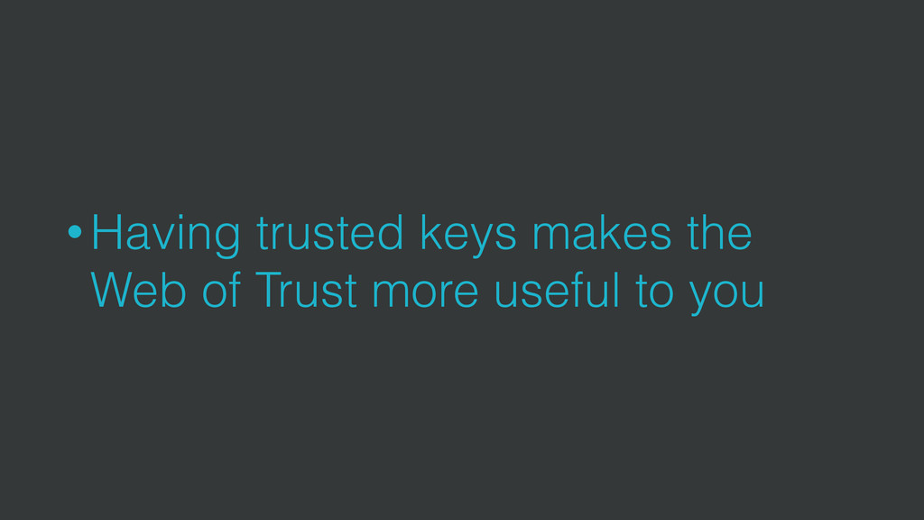 • Having trusted keys makes the Web of Trust mo...