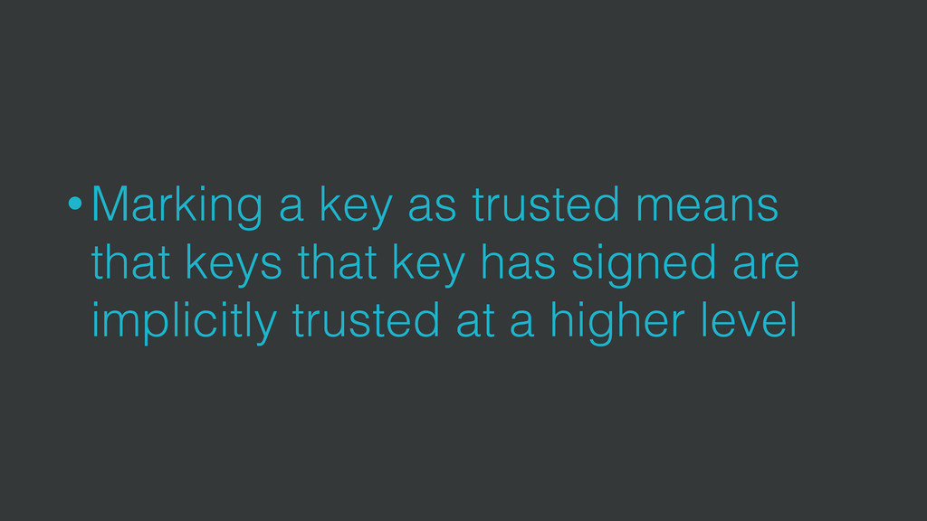 • Marking a key as trusted means that keys that...