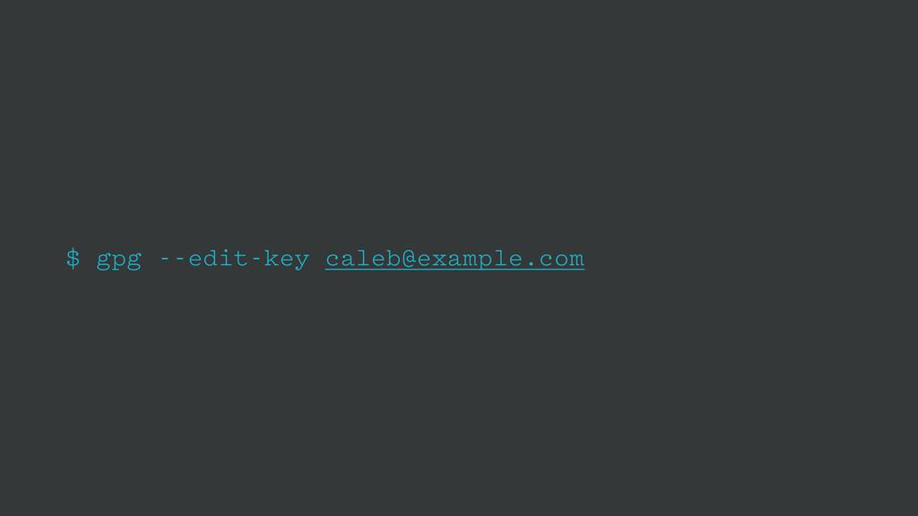 $ gpg --edit-key caleb@example.com