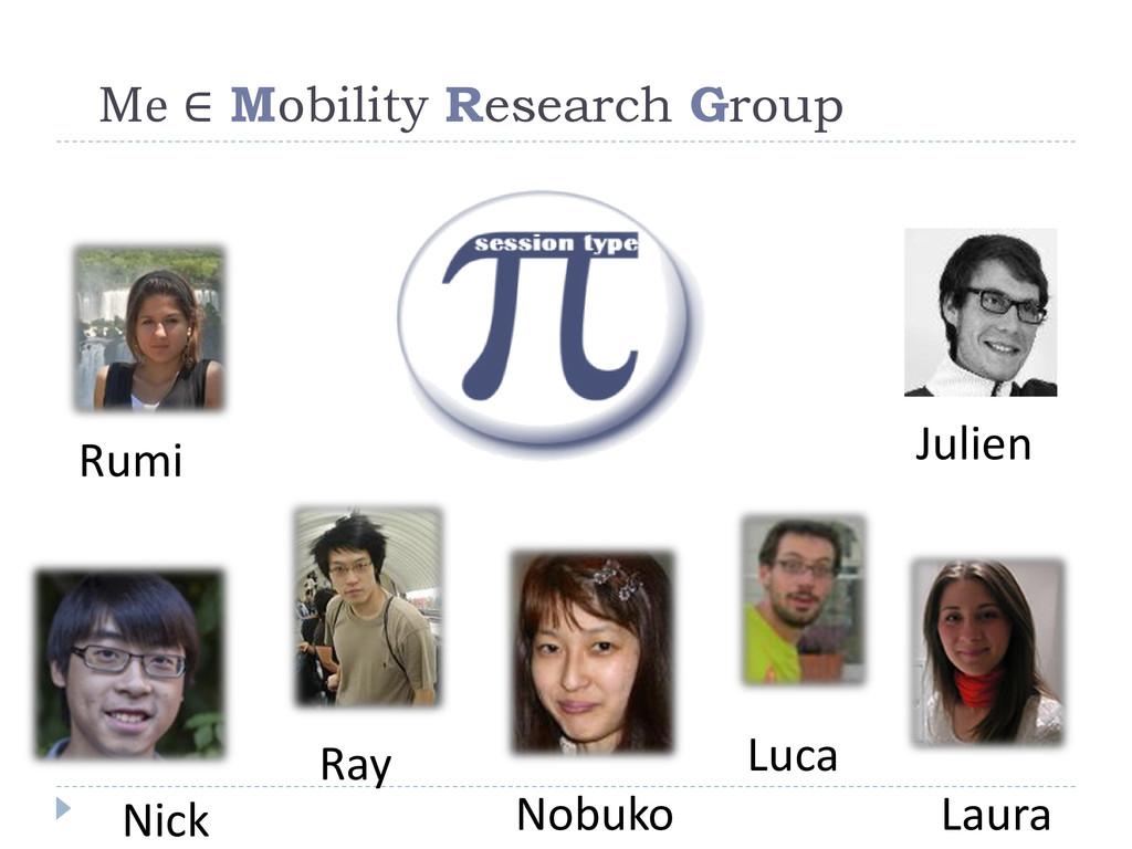 Me ∈ Mobility Research Group Ray Nick Nobuko La...