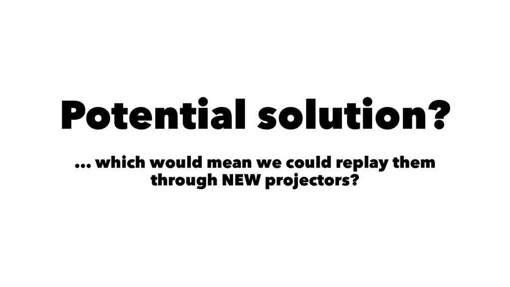 Potential solution? ... which would mean we cou...