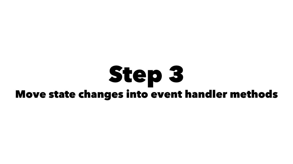 Step 3 Move state changes into event handler me...