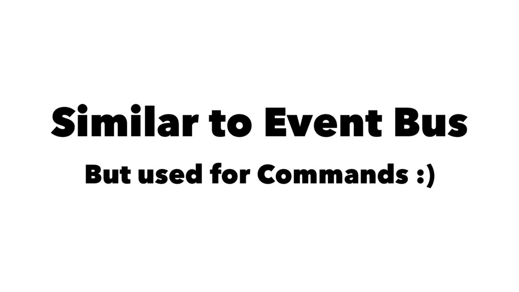 Similar to Event Bus But used for Commands :)