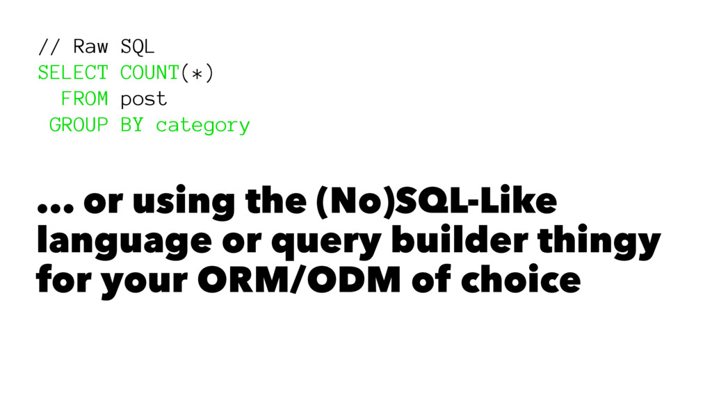 // Raw SQL SELECT COUNT(*) FROM post GROUP BY c...
