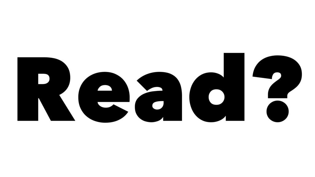 Read?