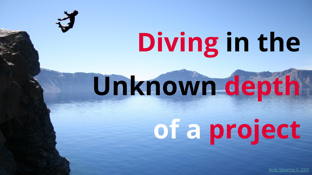 Diving in the Unknown depth of a project Andy S...