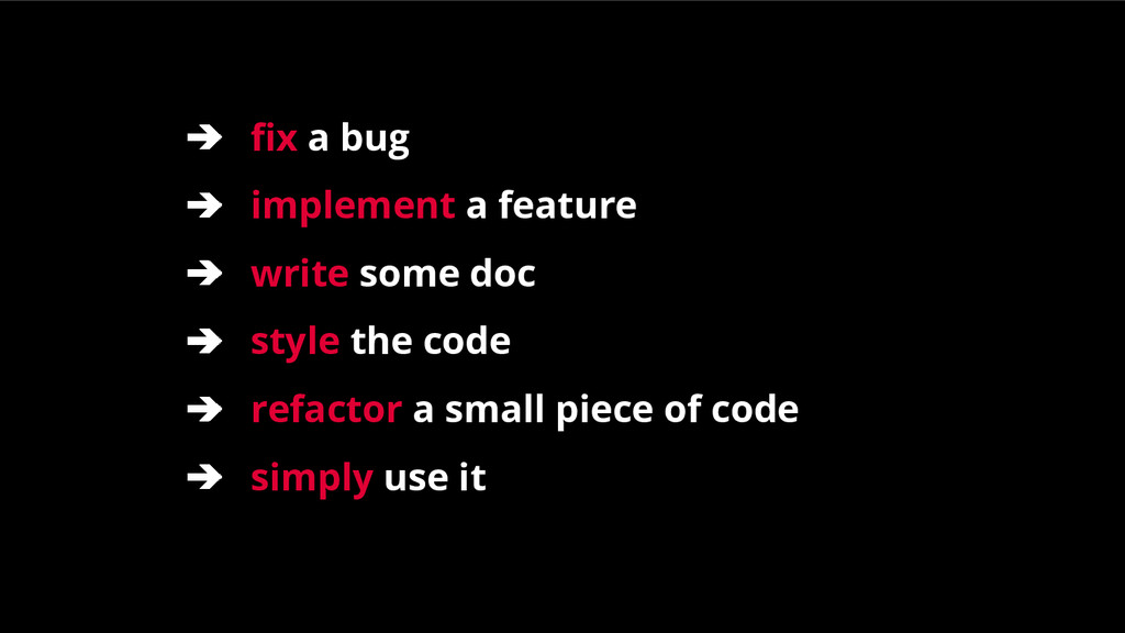 ➔ fix a bug ➔ implement a feature ➔ write some ...