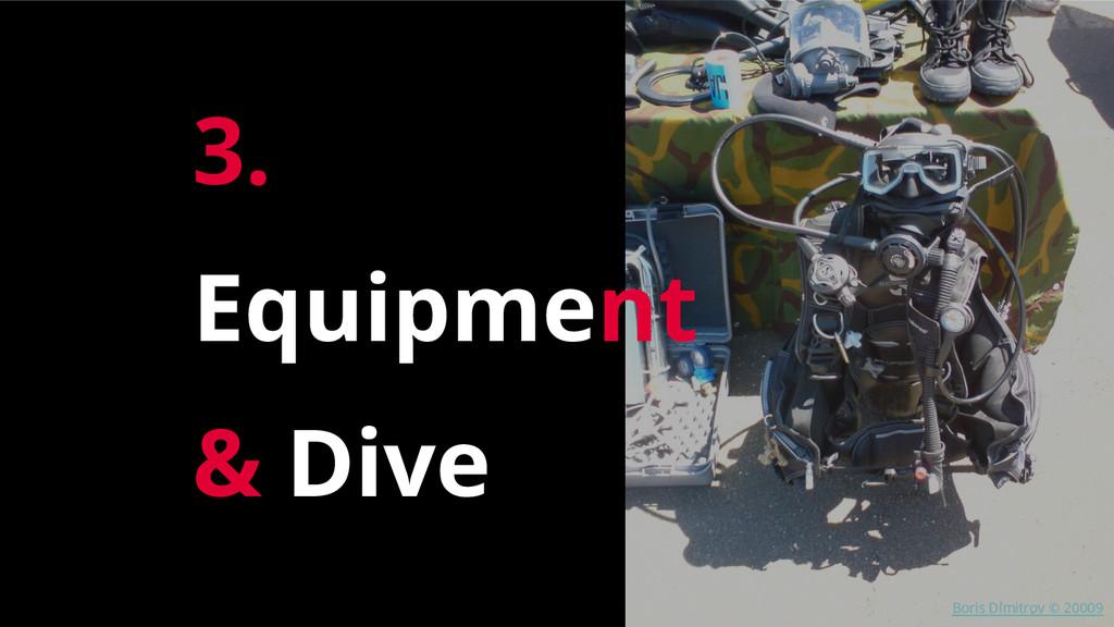 Boris Dimitrov © 20009 3. Equipment & Dive