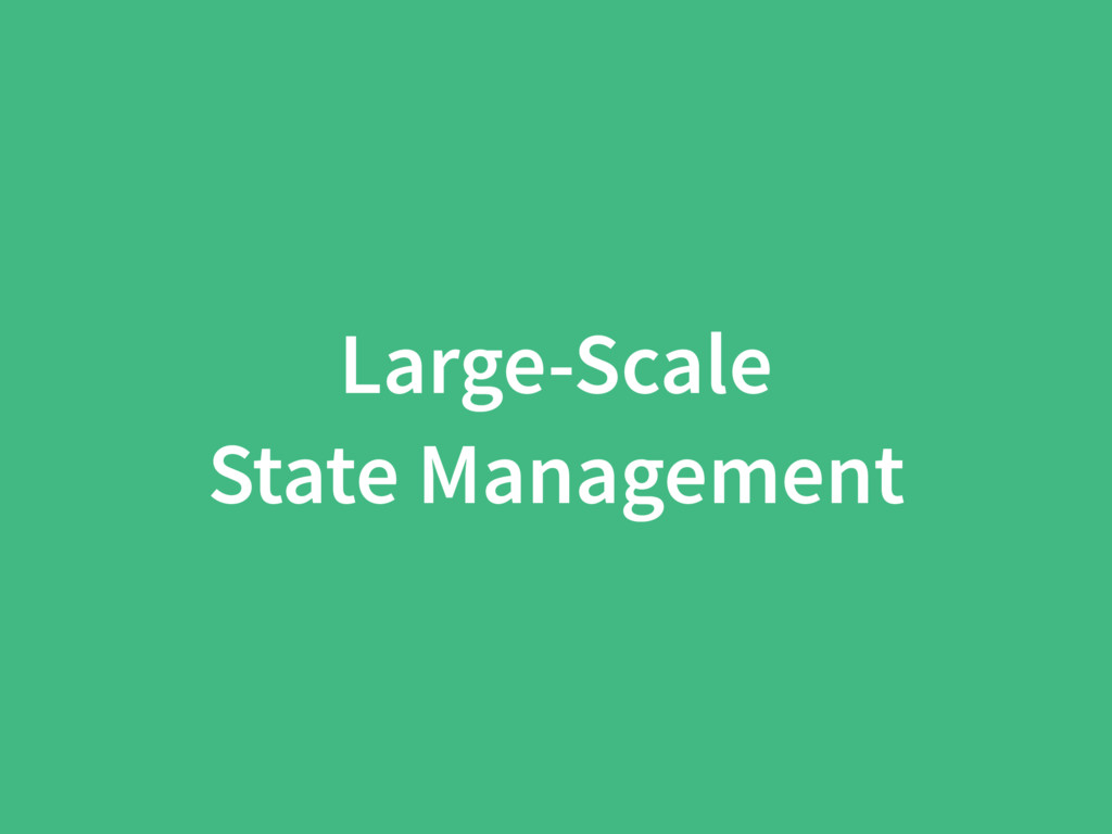 Large-Scale State Management