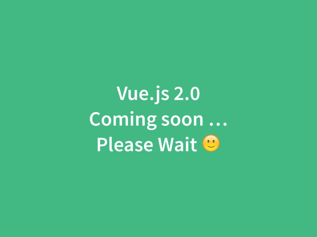 Vue.js 2.0 Coming soon … Please Wait