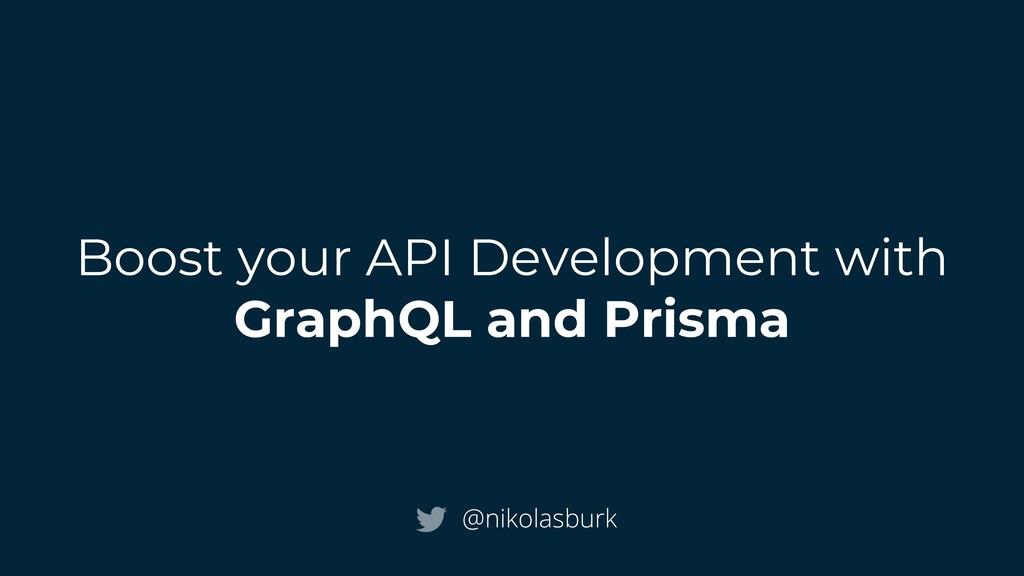 Boost your API Development with GraphQL and Pri...