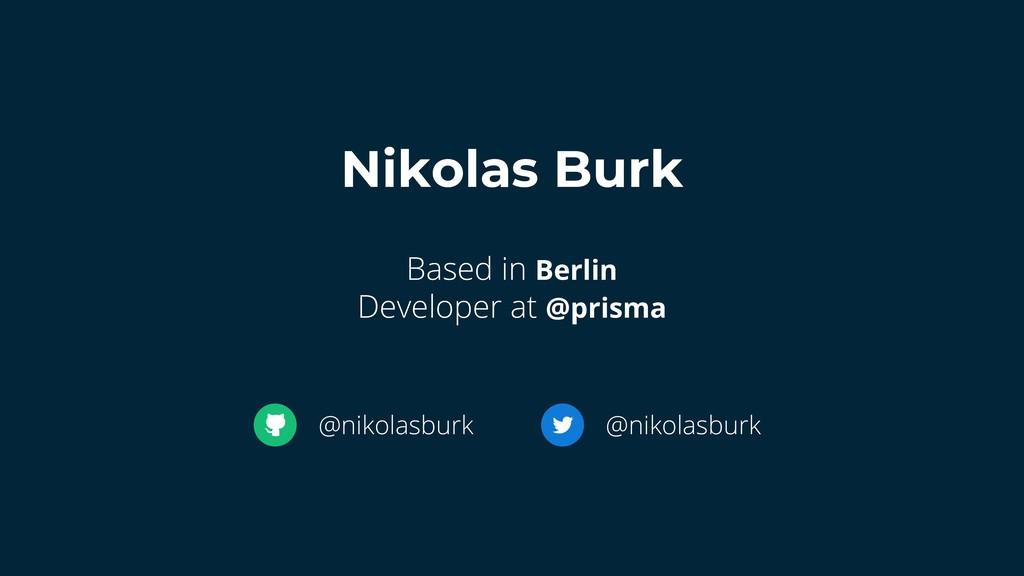 Nikolas Burk Based in Berlin Developer at @pris...