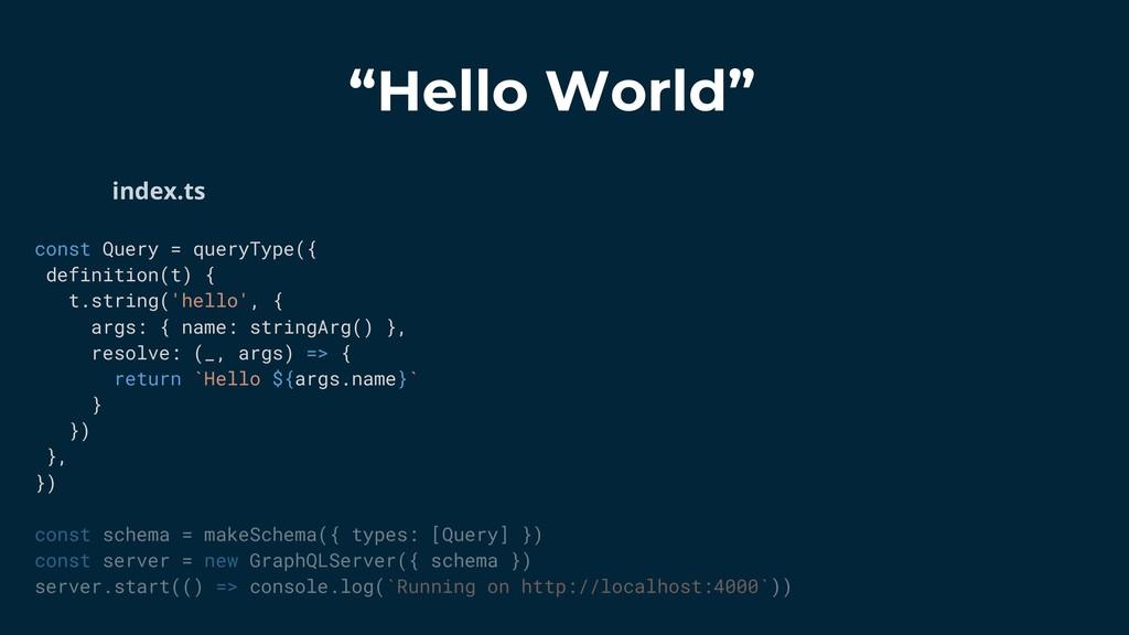 """Hello World"" const Query = queryType({ definit..."