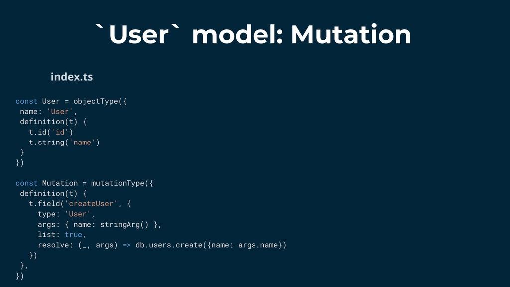 const User = objectType({ name: 'User', definit...