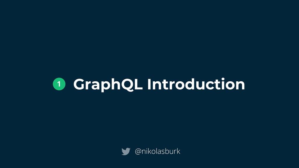 GraphQL Introduction @nikolasburk 1