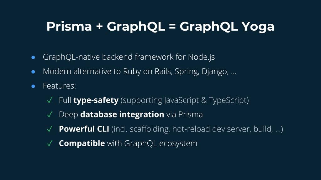 Prisma + GraphQL = GraphQL Yoga ● GraphQL-nativ...