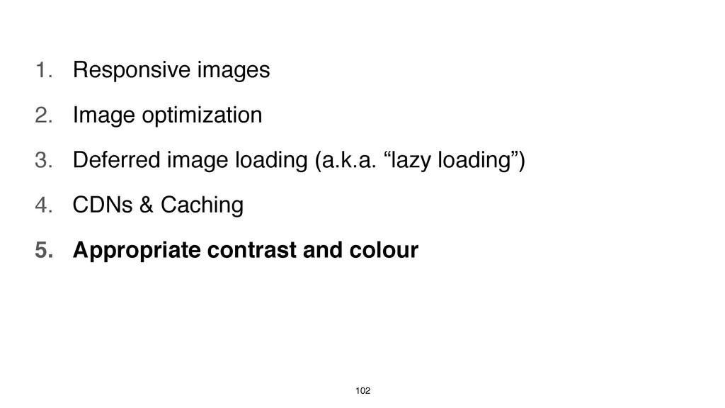 102 1. Responsive images 2. Image optimization ...